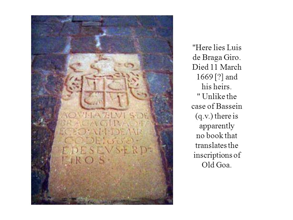 Here lies Luis de Braga Giro. Died 11 March 1669 [ ] and his heirs.